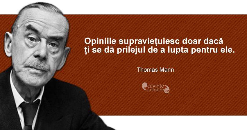 """""""Opiniile supraviețuiesc doar dacă ți se dă prilejul de a lupta pentru ele."""" Thomas Mann"""