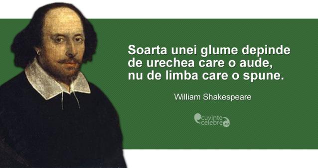 """""""Soarta unei glume depinde de urechea care o aude, nu de limba care o spune."""" William Shaespeare"""