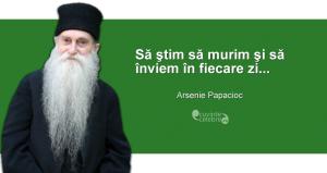 """""""Să ştim să murim şi să înviem în fiecare zi..."""" Arsenie Papacioc"""