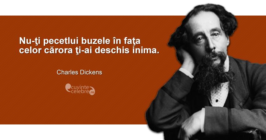 """""""Nu-ţi pecetlui buzele în faţa celor cărora ţi-ai deschis inima."""" Charles Dickens"""