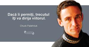 """""""Dacă îi permiţi, trecutul îţi va dirija viitorul."""" Chuck Palahniuk"""