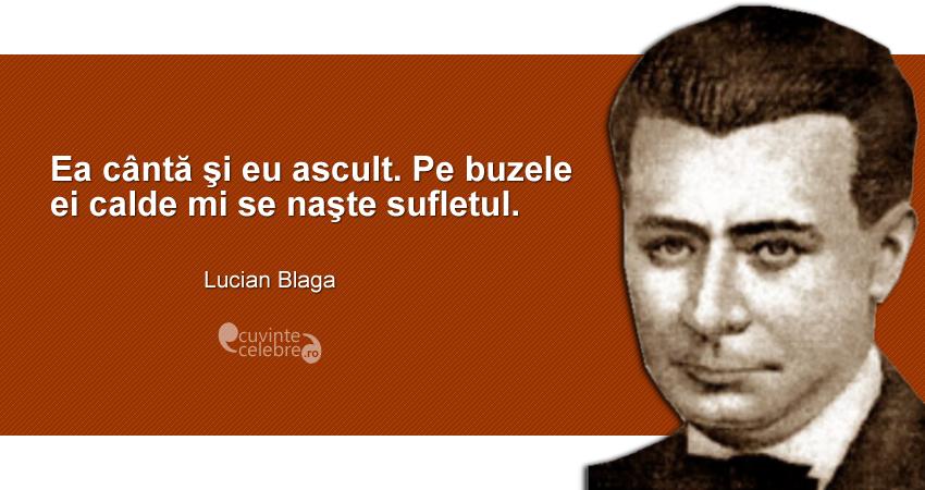 """""""Ea cântă şi eu ascult. Pe buzele ei calde mi se naşte sufletul."""" Lucian Blaga"""