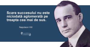 """""""Scara succesului nu este niciodată aglomerată pe treapta cea mai de sus."""" Napoleon Hill"""