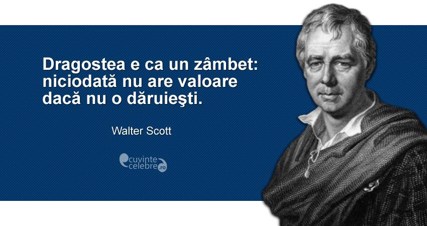 """""""Dragostea e ca un zâmbet: niciodată nu are valoare dacă nu o dăruieşti."""" Walter Scott"""