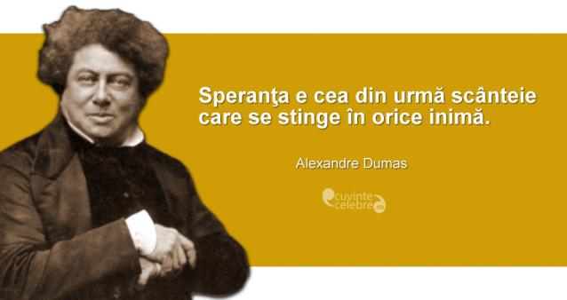 """""""Speranţa e cea din urmă scânteie care se stinge în orice inimă."""" Alexandre Dumas"""