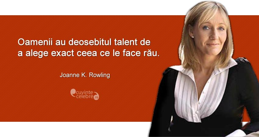 """""""Oamenii au deosebitul talent de a alege exact ceea ce le face rău."""" Joanne K. Rowling"""