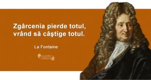 """""""Zgârcenia pierde totul, vrând să câştige totul."""" La Fontaine"""