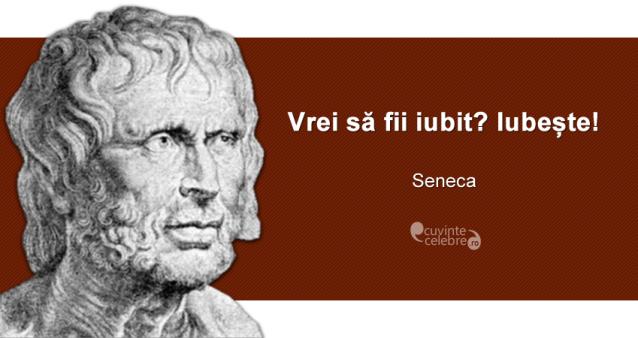 """""""Vrei să fii iubit? Iubește!"""" Seneca"""