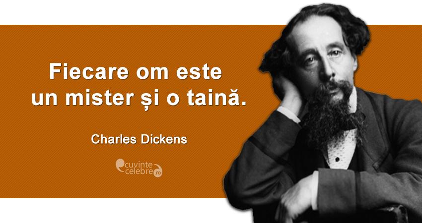 """""""Fiecare om este un mister și o taină."""" Charles Dickens"""