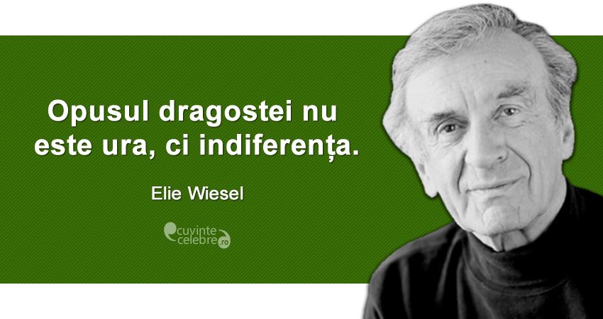 """""""Opusul dragostei nu este ura, ci indiferența."""" Elie Wiesel"""