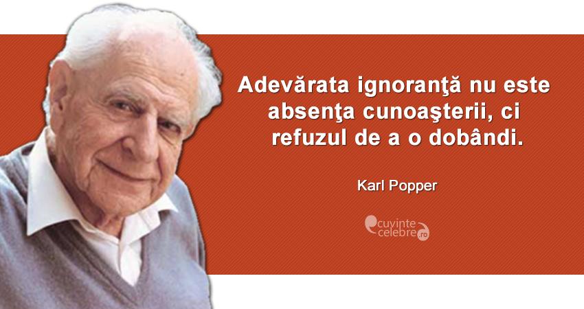 """""""Adevărata ignoranţă nu este absenţa cunoaşterii, ci refuzul de a o dobândi."""" Karl Popper"""
