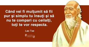 """""""Când vei fi mulţumit să fii pur şi simplu tu însuţi şi să nu te compari cu ceilalţi, toţi te vor respecta."""" Lao Tse"""
