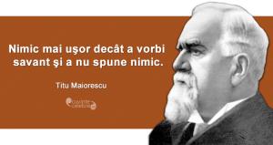 """""""Nimic mai uşor decât a vorbi savant şi a nu spune nimic."""" Titu Maiorescu"""