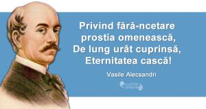 """""""Privind fără-ncetare prostia omenească/De lung urât cuprinsă, Eternitatea cască!"""" Vasile Alecsandri"""
