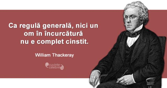 """""""Ca regulă generală, nici un om în încurcătură nu e complet cinstit."""" William Thackeray"""