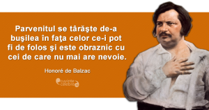 """""""Parvenitul se târăşte de-a buşilea în faţa celor ce-i pot fi de folos şi este obraznic cu cei de care nu mai are nevoie."""" Honoré de Balzac"""