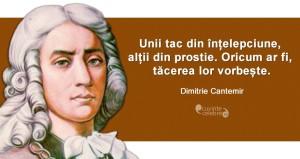 """""""Unii tac din înțelepciune, alții din prostie. Oricum ar fi, tăcerea lor vorbește."""" Dimitrie Cantemir"""