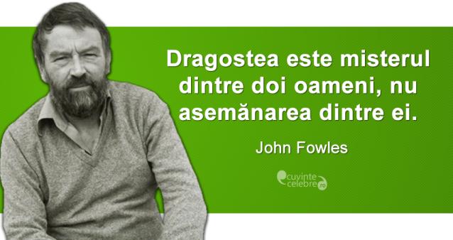 """""""Dragostea este misterul dintre doi oameni, nu asemănarea dintre ei."""" John Fowles"""