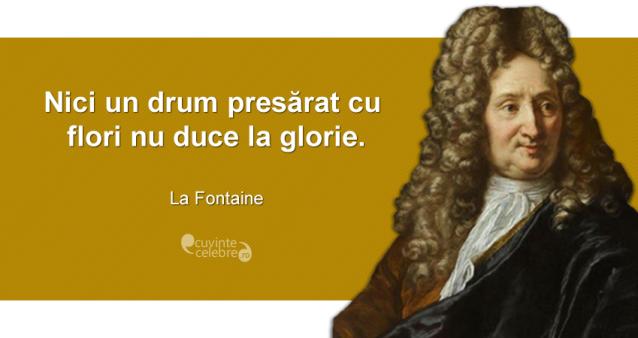 """""""Nici un drum presărat cu flori nu duce la glorie."""" La Fontaine"""