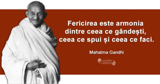 """""""Fericirea este armonia dintre ceea ce gândești, ceea ce spui și ceea ce faci."""" Mahatma Gandhi"""