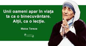 """""""Unii oameni apar în viața ta ca o binecuvântare. Alții, ca o lecție."""" Maica Tereza"""