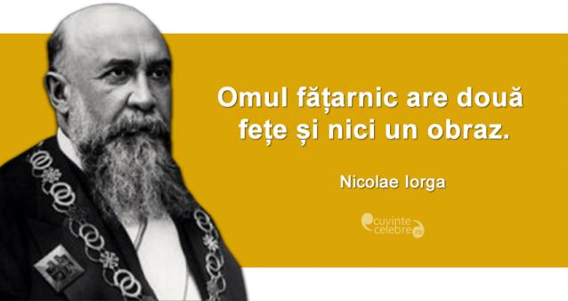 """""""Omul fățarnic are două fețe și nici un obraz."""" Nicolae Iorga"""