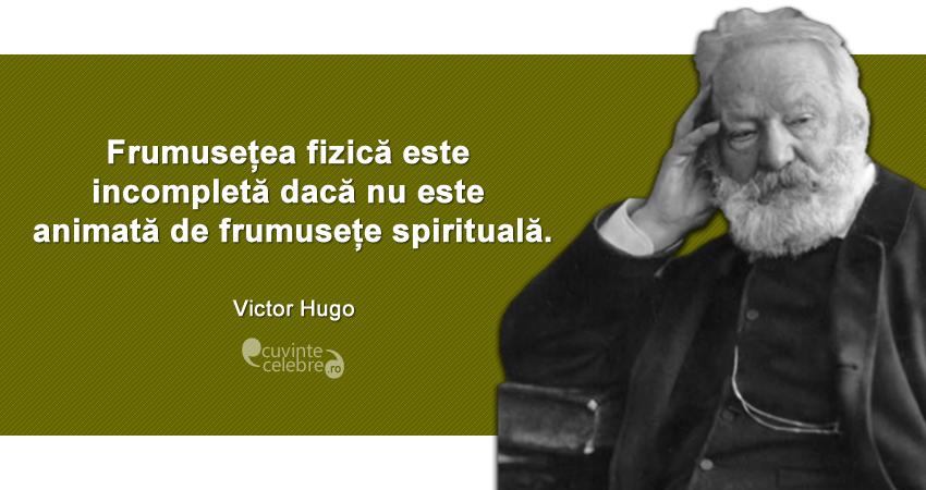 """""""Frumusețea fizică este incompletă dacă nu este animată de frumusețe spirituală."""" Victor Hugo"""