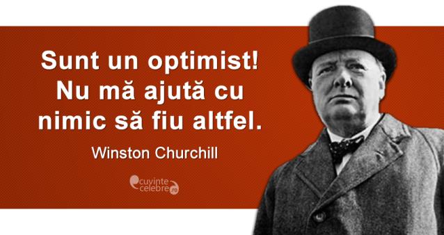 """""""Sunt un optimist! Nu mă ajută cu nimic să fiu altfel."""" Winston Churchill"""