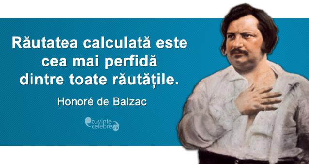"""""""Răutatea calculată este cea mai perfidă dintre toate răutățile."""" Honoré de Balzac"""