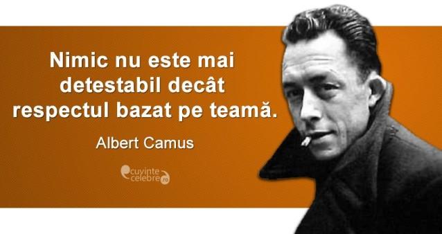 """""""Nimic nu este mai detestabil decât respectul bazat pe teamă."""" Albert Camus"""