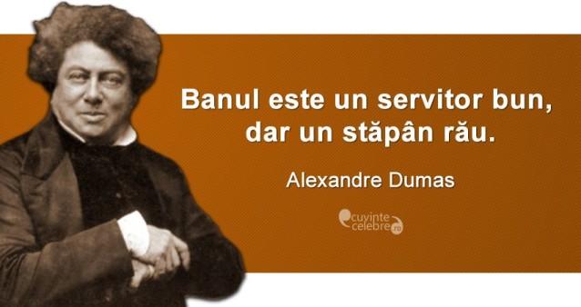 """""""Banul este un servitor bun, dar un stăpân rău."""" Alexandre Dumas"""