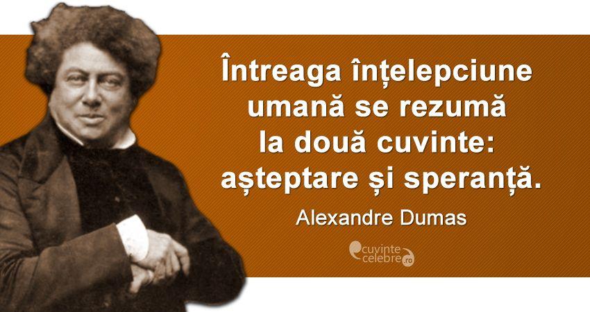 """""""Întreaga înțelepciune umană se rezumă la două cuvinte: așteptare și speranță."""" Alexandre Dumas"""