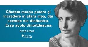 """""""Căutam mereu putere şi încredere în afara mea, dar acestea vin dinăuntru. Erau acolo dintotdeauna."""" Anna Freud"""