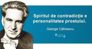 """""""Spiritul de contradicție e personalitatea prostului."""" George Călinescu"""