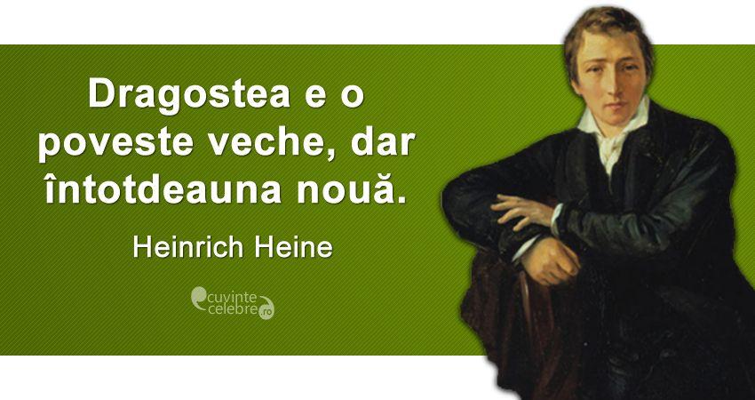 """""""Dragostea e o poveste veche, dar întotdeauna nouă."""" Heinrich Heine"""