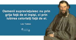 """""""Oamenii supravieţuiesc nu prin grija față de ei inşişi, ci prin iubirea celorlalţi faţă de ei."""" Lev Tolstoi"""