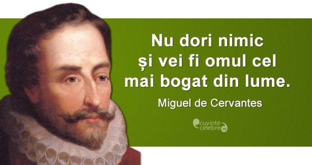 """""""Nu dori nimic și vei fi omul cel mai bogat din lume."""" Miguel de Cervantes"""