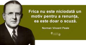 """""""Frica nu este niciodată un motiv pentru a renunța, ea este doar o scuză."""" Norman Vincent Peale"""