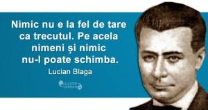 """""""Nimic nu e la fel de tare ca trecutul. Pe acela nimeni și nimic nu-l poate schimba."""" Lucian Blaga"""