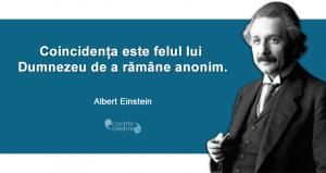 """""""Coincidența este felul lui Dumnezeu de a rămâne anonim."""" Albert Einstein"""