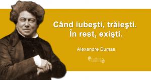 """""""Când iubeşti, trăieşti. În rest, exişti."""" Alexandre Dumas"""
