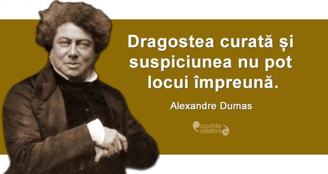 """""""Dragostea curată și suspiciunea nu pot locui împreună."""" Alexandre Dumas"""