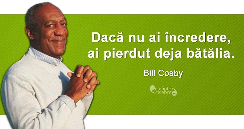 """""""Dacă nu ai încredere, ai pierdut deja bătălia."""" Bill Cosby"""