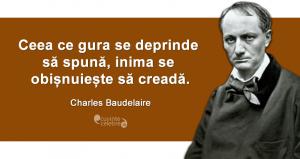 """""""Ceea ce gura se deprinde să spună, inima se obișnuiește să creadă."""" Charles Baudelaire"""