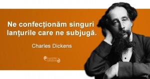 """""""Ne confecționăm singuri lanțurile care ne subjugă."""" Charles Dickens"""