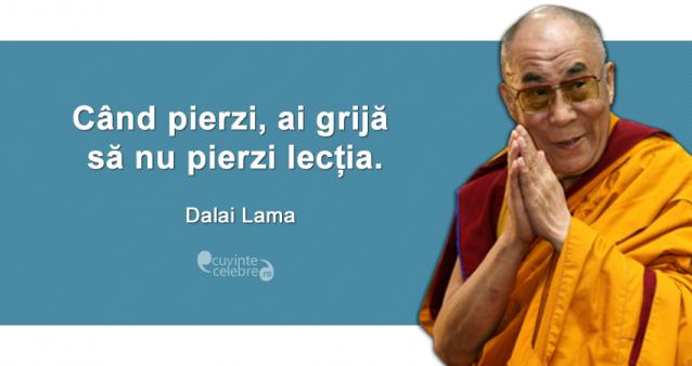 """""""Când pierzi, ai grijă să nu pierzi lecția."""" Dalai Lama"""