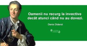 """""""Oamenii nu recurg la invective decât atunci când nu au dovezi."""" Denis Diderot"""