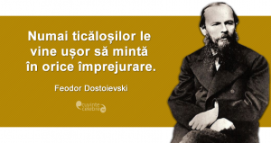 """""""Numai ticăloșilor le vine ușor să mintă în orice împrejurare."""" Feodor Dostoievski"""
