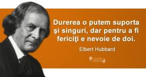 """""""Durerea o putem suporta şi singuri, dar pentru a fi fericiţi e nevoie de doi."""" Elbert Hubbard"""