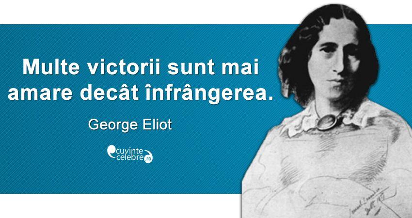 """""""Multe victorii sunt mai amare decât înfrângerea."""" George Eliot"""
